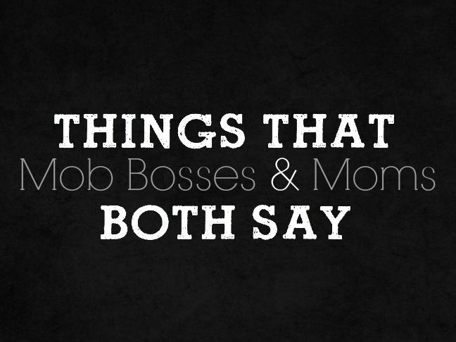 Things That Mob Bosses and Moms Both Say on @ItsMomtastic by @letmestart   funny lists for moms   parenting humor