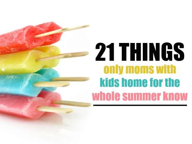21 things only moms with kids home for the whole summer know on @ItsMomtastic by @letmestart will make you LOL