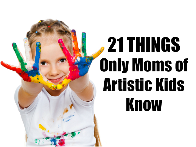 21 things only moms of artistic kids know on @ItsMomtastic
