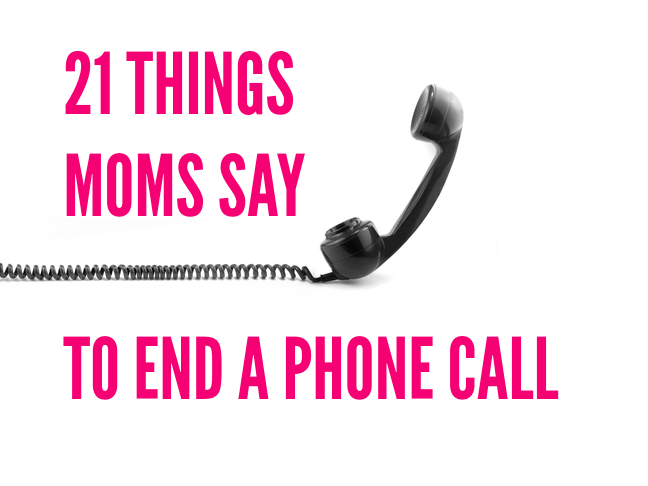 Things moms say to end a phone call via @ItsMomtastic is full of LOLs for moms by @letmestart | parenting humor you can relate to