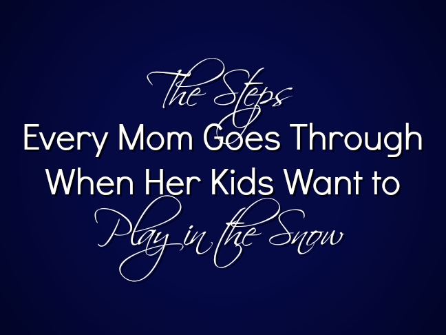 The steps every mom goes through when her kids want to play in the snow on @ItsMomtastic by @letmestart   parenting humor and funny family truths for moms!