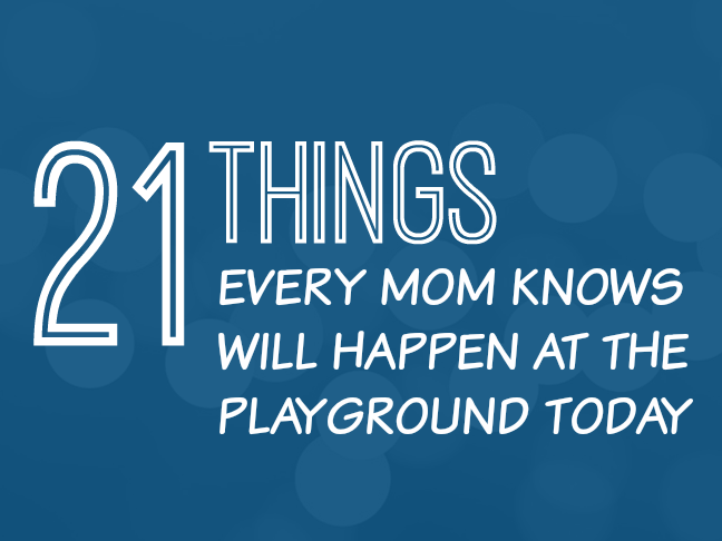 21 Things Every Mom Knows Will Happen at the Playground Today | Parenting humor and funny stuff for moms on @ItsMomtastic by @letmestart