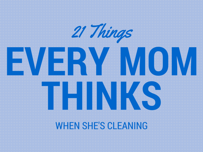 21 Things Every Mom Thinks When She's Cleaning on @ItsMomtastic by @letmestart