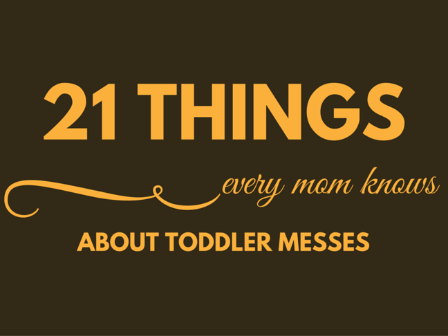 21 Things Every Mom Knows About Toddler Messes on @ItsMomtastic by @letmestart