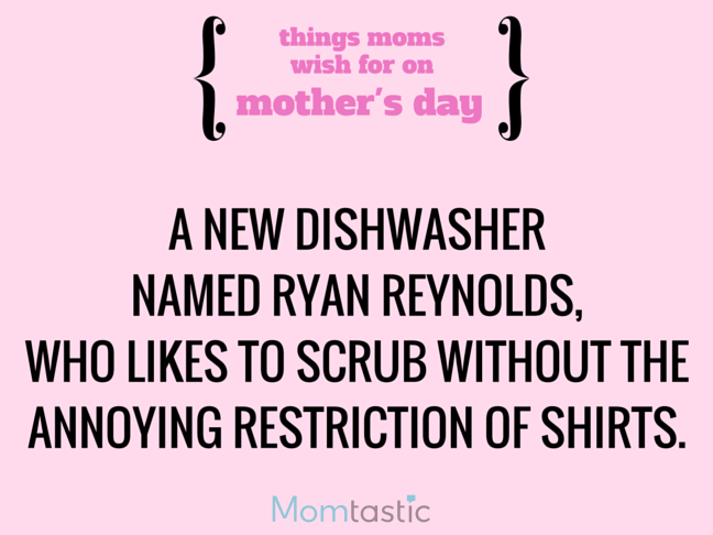 Things Moms Wish for on Mothers Day via @itsMomtastic by @letmestart A new dishwasher and other LOLs for moms   Funny Mother's Day gift guide