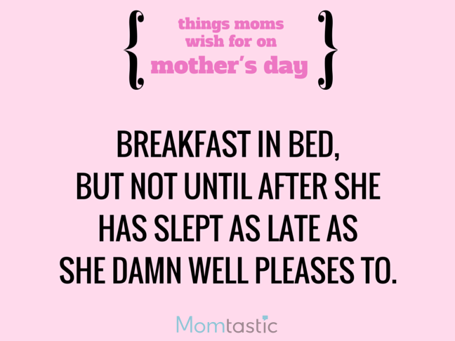 Things Moms Wish for on Mothers Day via @itsMomtastic by @letmestart Breakfast in bed and other LOLs for moms   A Mother's Day gift guide