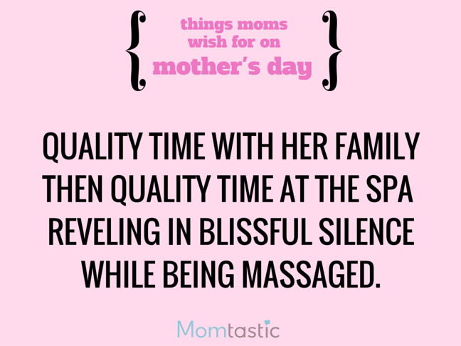 Things Moms Wish for on Mothers Day via @itsMomtastic by @letmestart Quality time with her favorite people and other LOLs for moms   A Mother's Day gift guide
