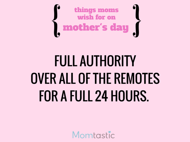 Things Moms Wish for on Mothers Day via @itsMomtastic by @letmestart The TV remote all to herself and other LOLs for moms   A Mother's Day gift guide