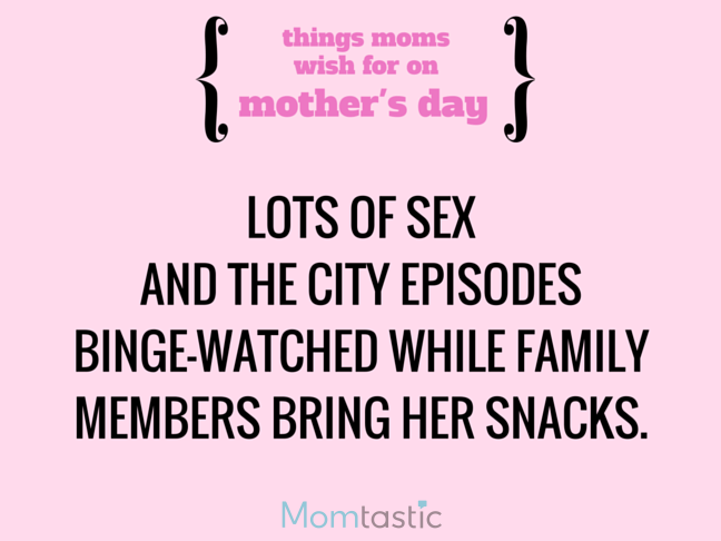 11 Things Moms Wish for on Mothers Day via @itsMomtastic by @letmestart A SATC marathon and other LOLs for moms   A Mother's Day gift guide
