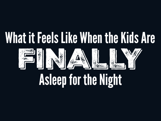 What it Feels Like When the Kids Are Finally Asleep for the Night on @ItsMomtastic by @letmestart   Parenting humor by the funniest moms on the internet