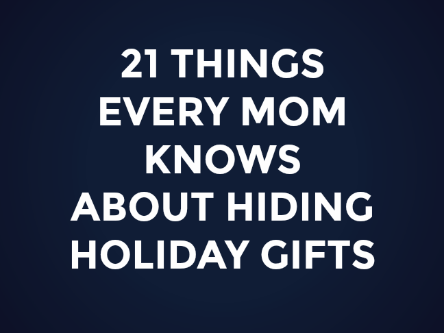 21 Things Every Mom Knows About Hiding Holiday Gifts on @ItsMomtastic by @letmestart