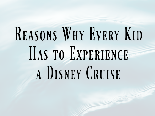 Reasons Why Every Kid Has to Experience a Disney Cruise on @ItsMomtastic by @letmestart | family vacation tips and LOLs for mom and family