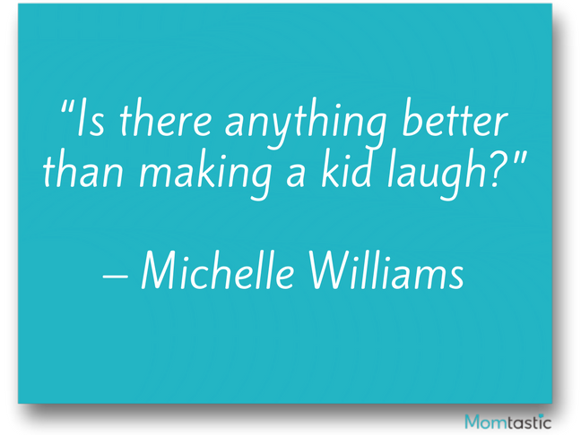 Is there anything better than making a kid laugh? Michelle Williams